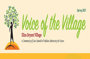 Spring 2021 Voice the Village Newsletter Eliza Bryant Village